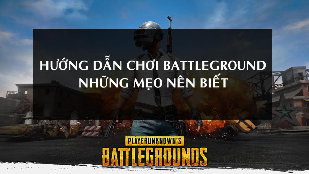 Hướng dẫn chơi Battleground - Những mẹo nên biết