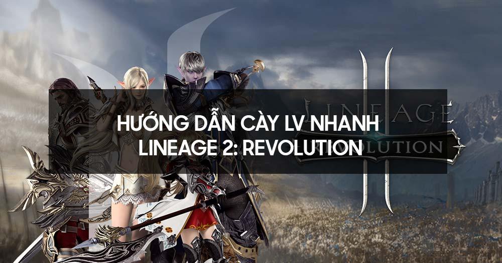 Hướng dẫn cày lv nhanh Lineage 2 Revolution