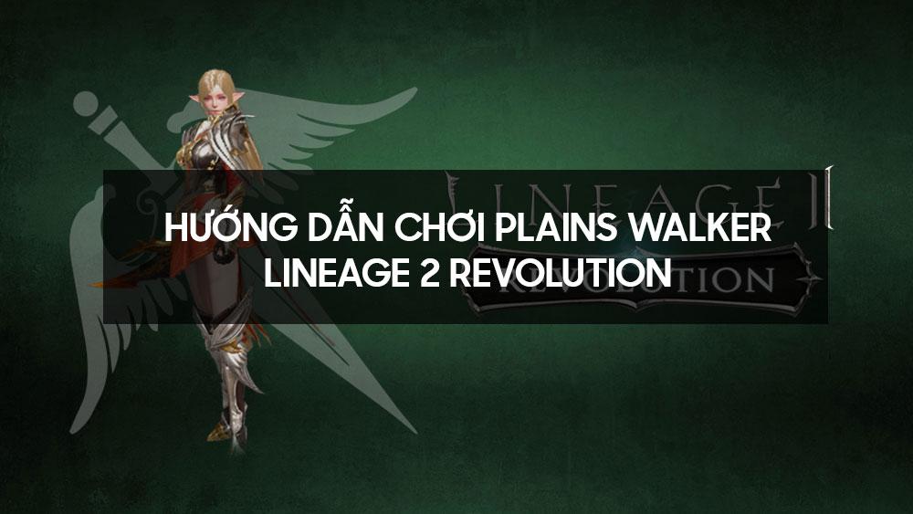 Hướng dẫn chơi Plains Walker - Lineage 2 Revolution