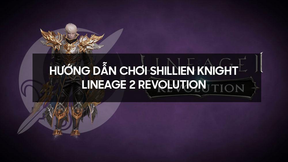 Hướng dẫn chơi Shillien Knight - Lineage 2 Revolution reup