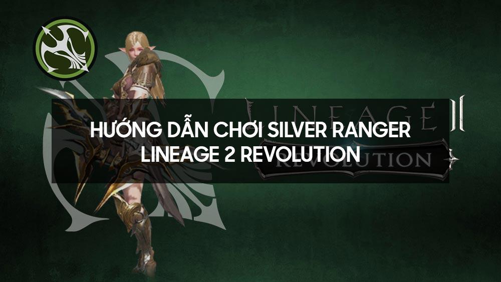 Hướng dẫn chơi Silver Ranger - Lineage 2 Revolution