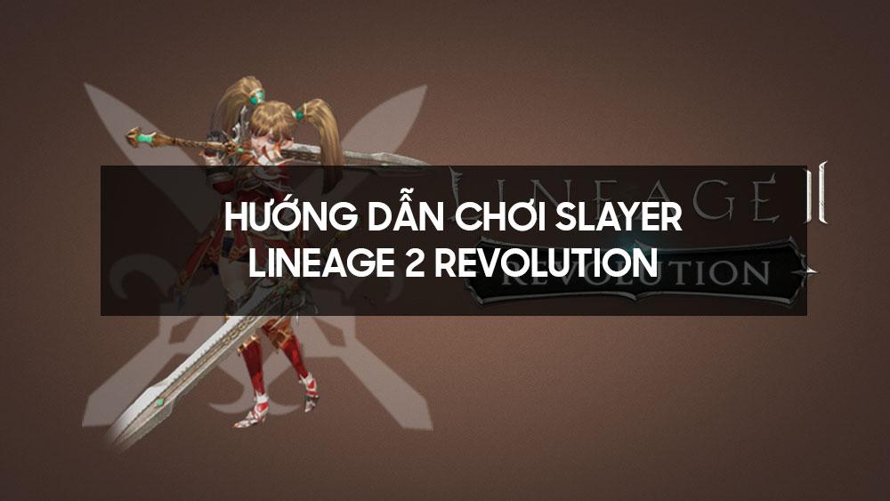 Hướng dẫn chơi Slayer - Lineage 2 Revolution