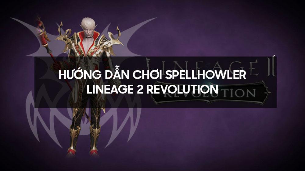Hướng dẫn chơi Spellhowler - Lineage 2 Revolution