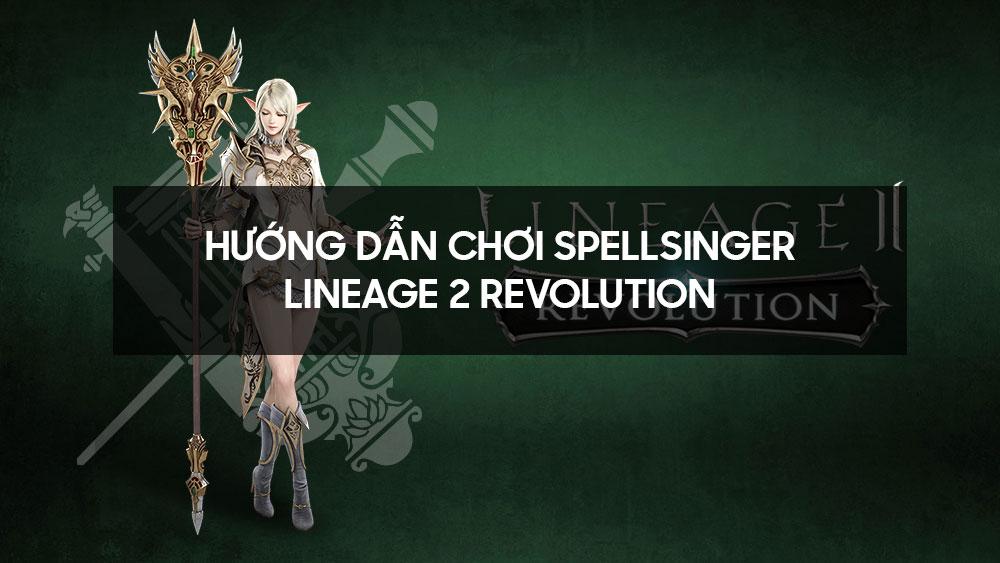 Hướng dẫn chơi Spellsinger - Lineage 2 Revolution