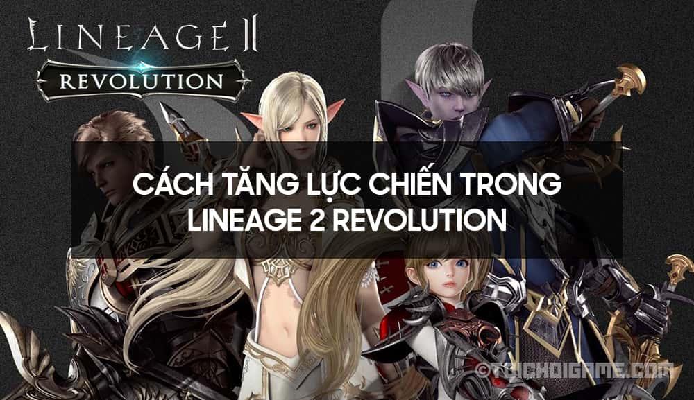 Cách tăng lực chiến trong Lineage 2 Revolution