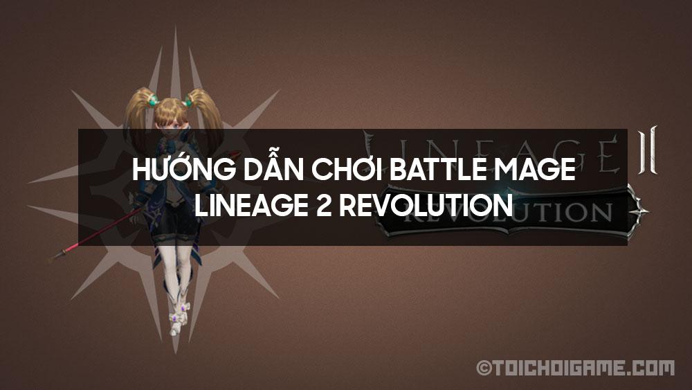 Hướng dẫn chơi Battle Mage - Lineage 2 Revolution