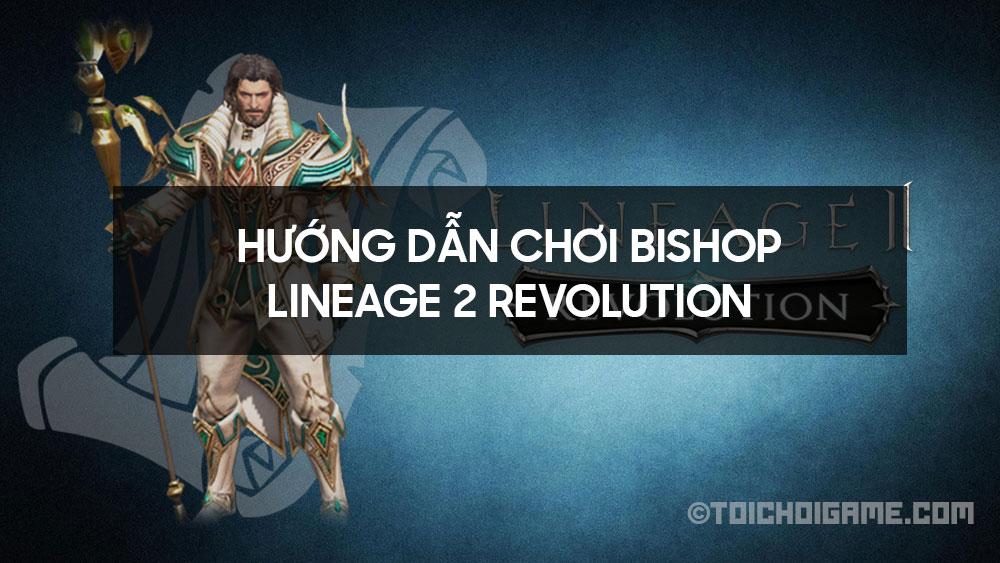 Hướng dẫn chơi Bishop Lineage 2 Revolution