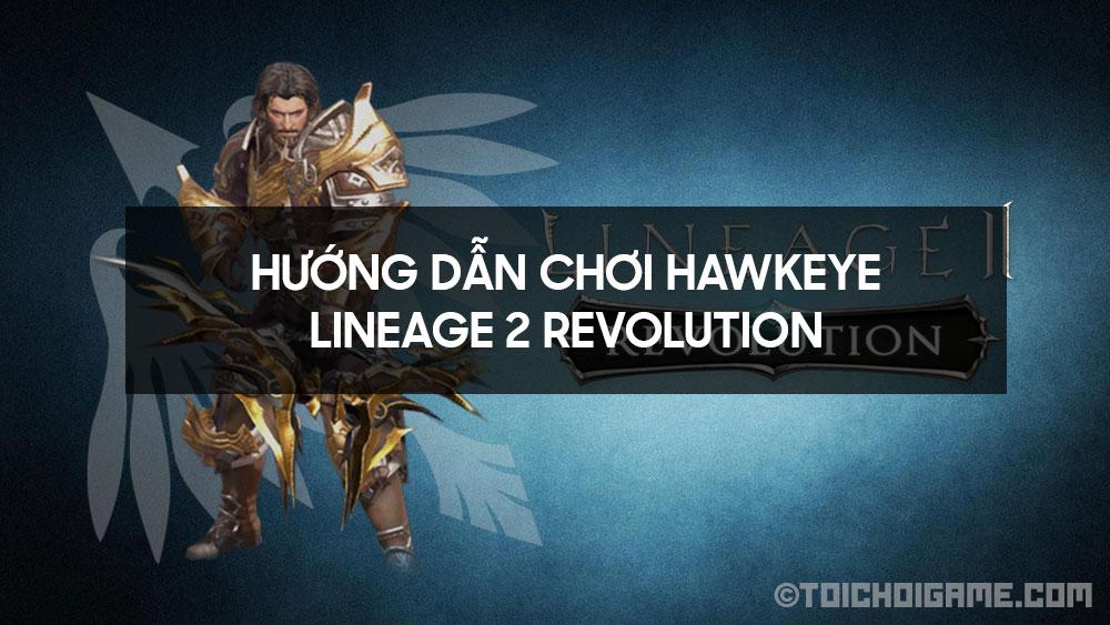Hướng dẫn chơi Hawkeye - Lineage 2 Revolution
