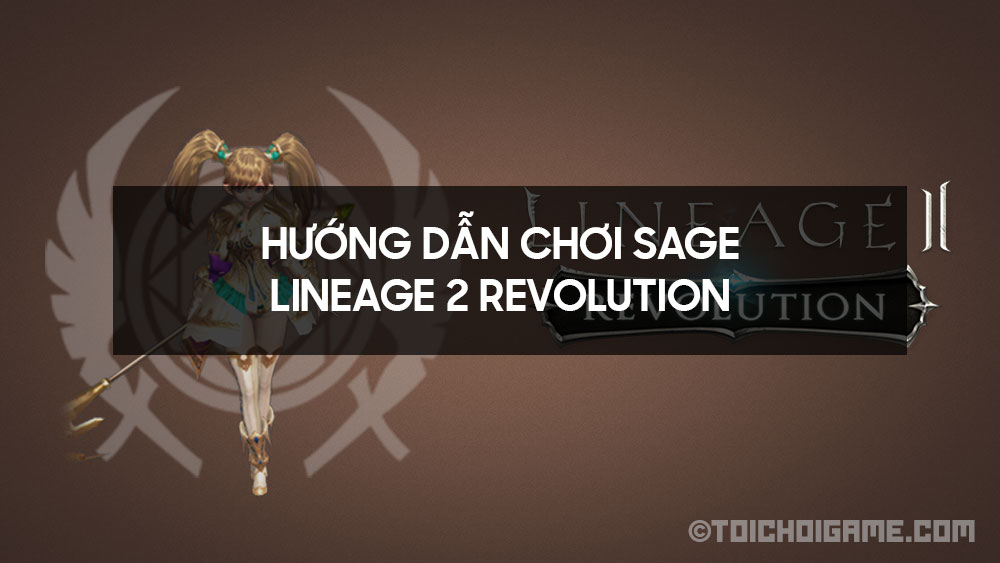 Hướng dẫn chơi Sage Lineage 2 Revolution