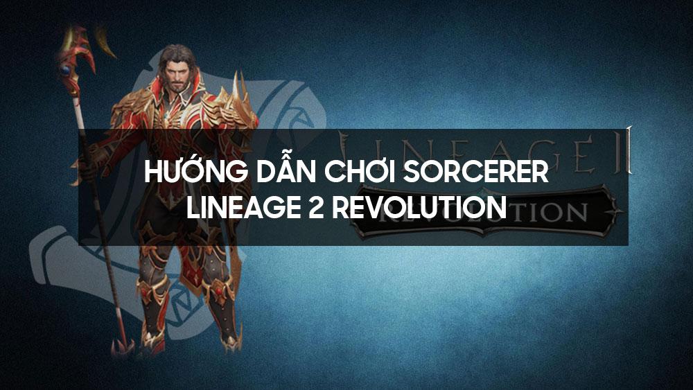 Hướng dẫn chơi Sorcerer - Lineage 2 Revolution